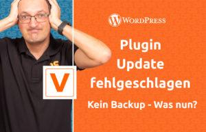 WordPress Plugin Update fehlgeschlagen - Kein Backup - was nun?